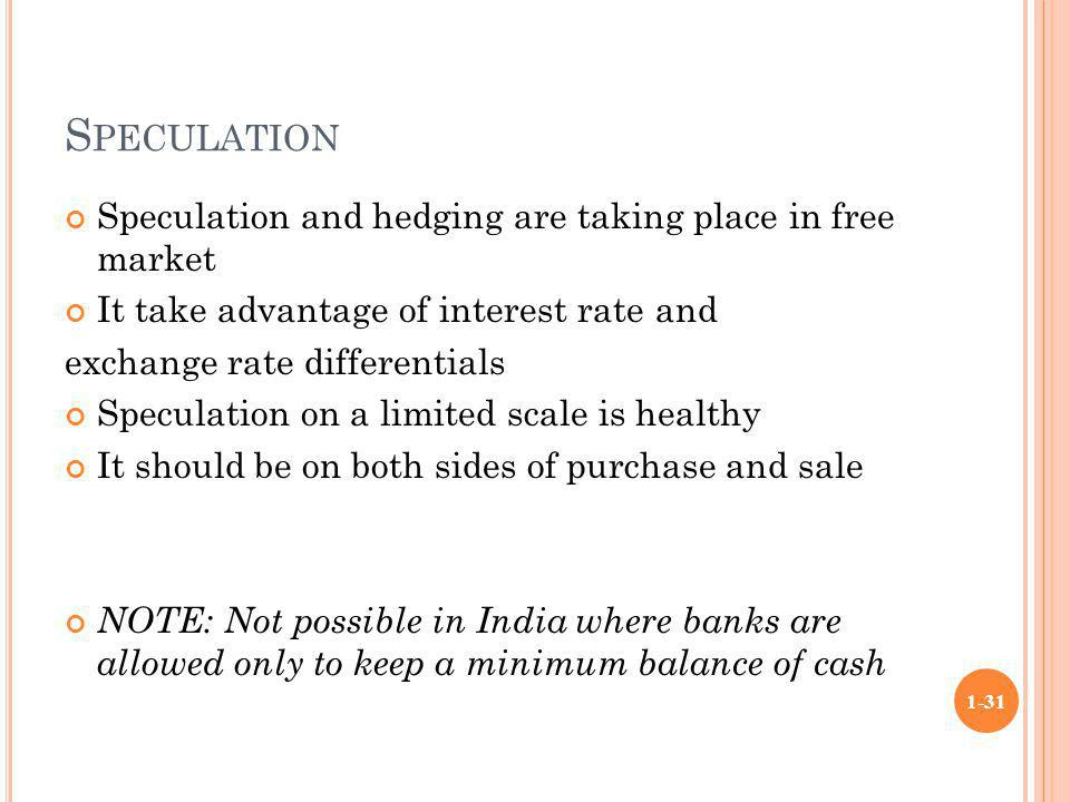 Speculation Speculation and hedging are taking place in free market