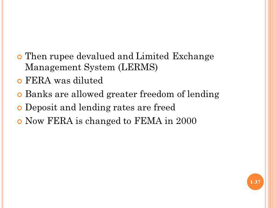 Then rupee devalued and Limited Exchange Management System (LERMS)