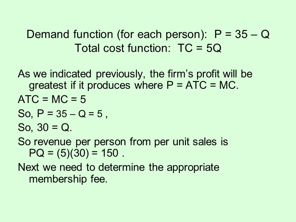 Demand function (for each person): P = 35 – Q Total cost function: TC = 5Q