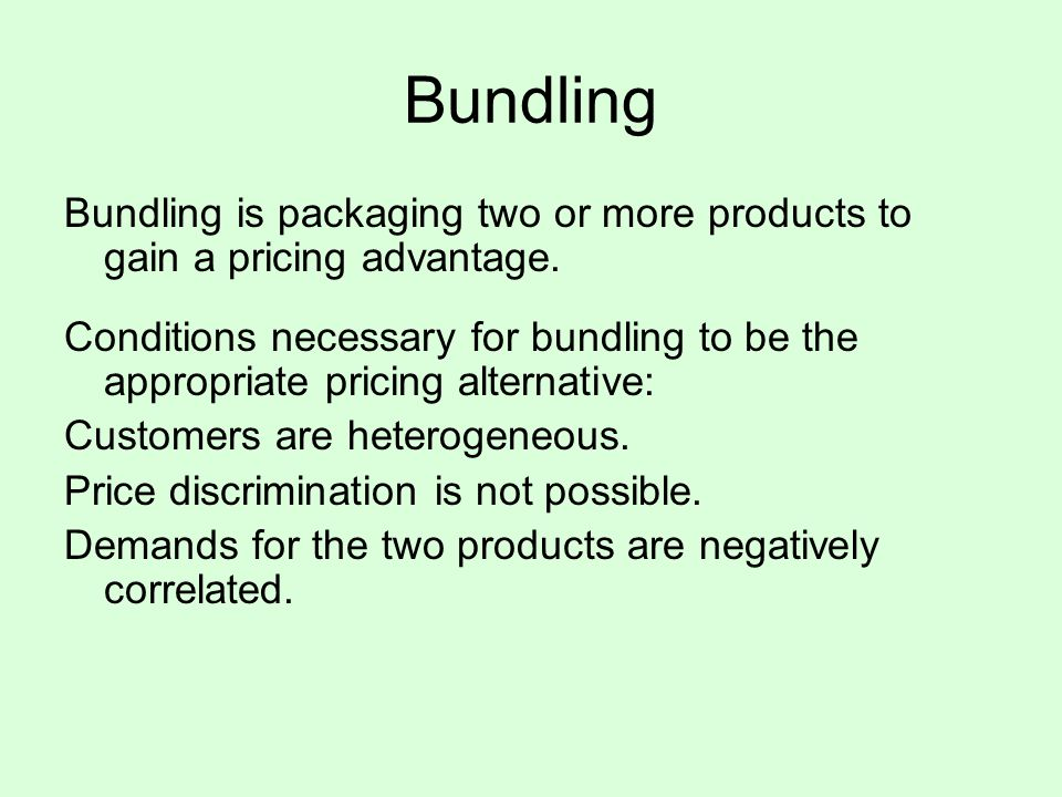 Bundling Bundling is packaging two or more products to gain a pricing advantage.