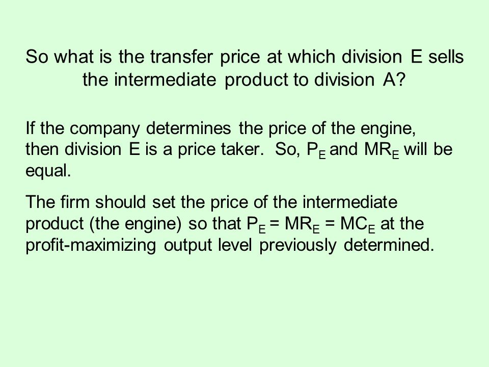 So what is the transfer price at which division E sells the intermediate product to division A