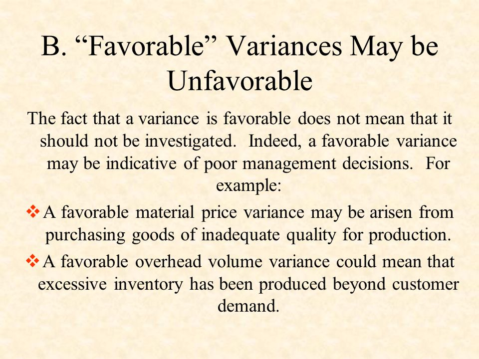 B. Favorable Variances May be Unfavorable