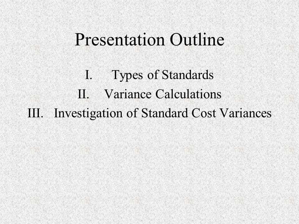 Presentation Outline Types of Standards Variance Calculations