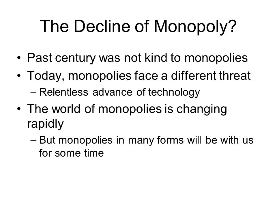 The Decline of Monopoly