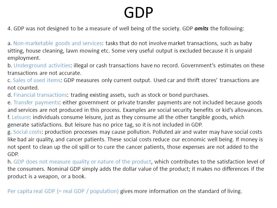 GDP 4. GDP was not designed to be a measure of well being of the society. GDP omits the following: