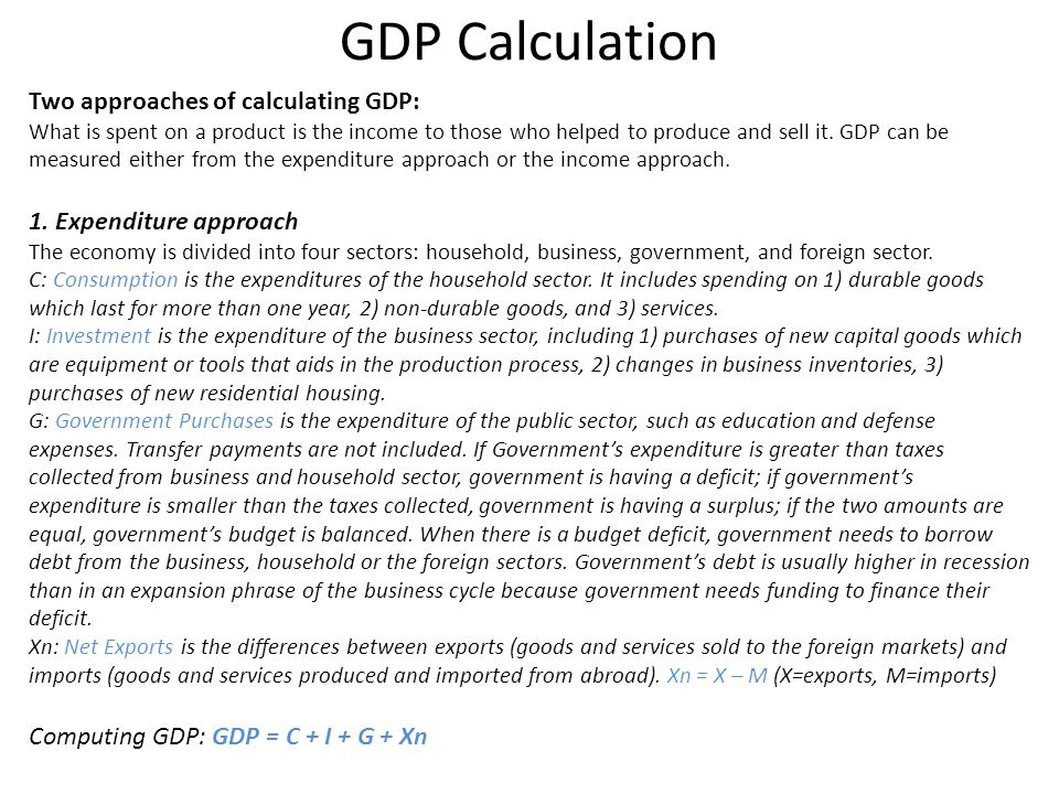 GDP Calculation Two approaches of calculating GDP: