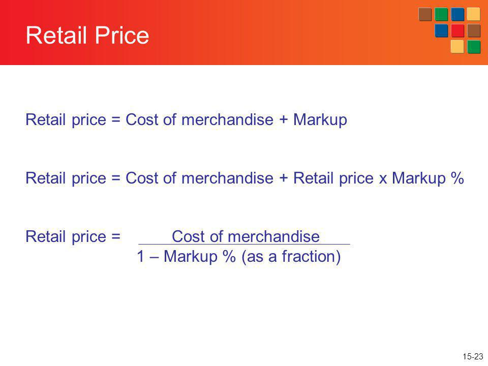 Retail Price Retail price = Cost of merchandise + Markup