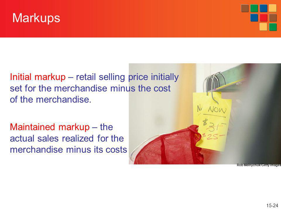 Markups Initial markup – retail selling price initially set for the merchandise minus the cost of the merchandise.