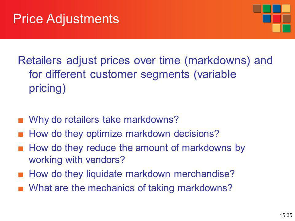 Price Adjustments Retailers adjust prices over time (markdowns) and for different customer segments (variable pricing)