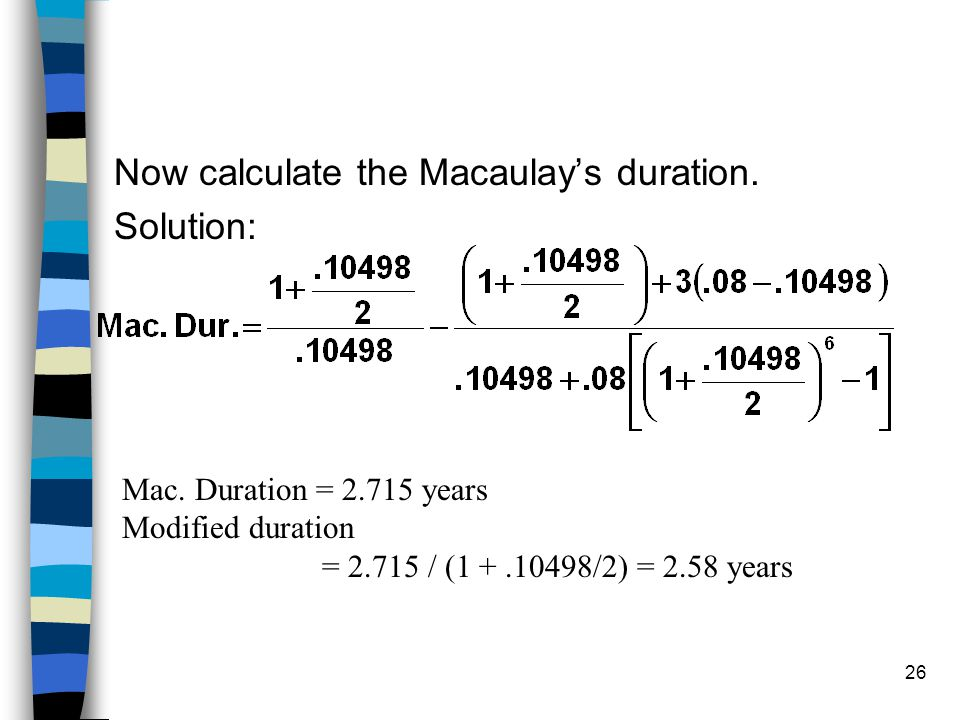 Now calculate the Macaulay's duration. Solution: