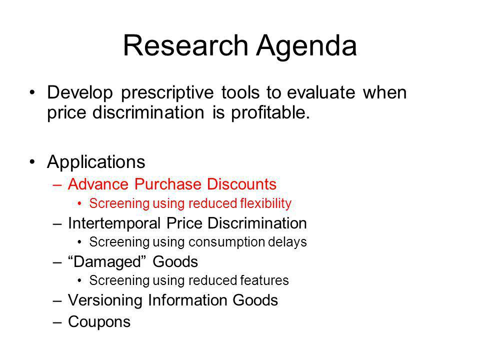 Research Agenda Develop prescriptive tools to evaluate when price discrimination is profitable. Applications.