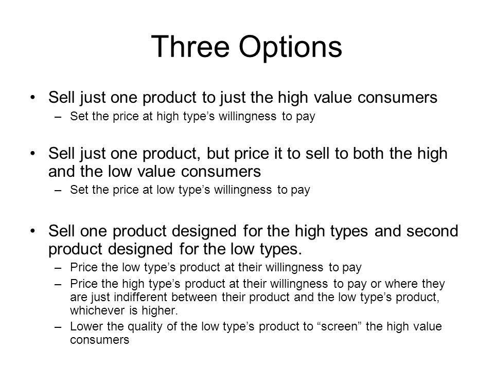 Three Options Sell just one product to just the high value consumers