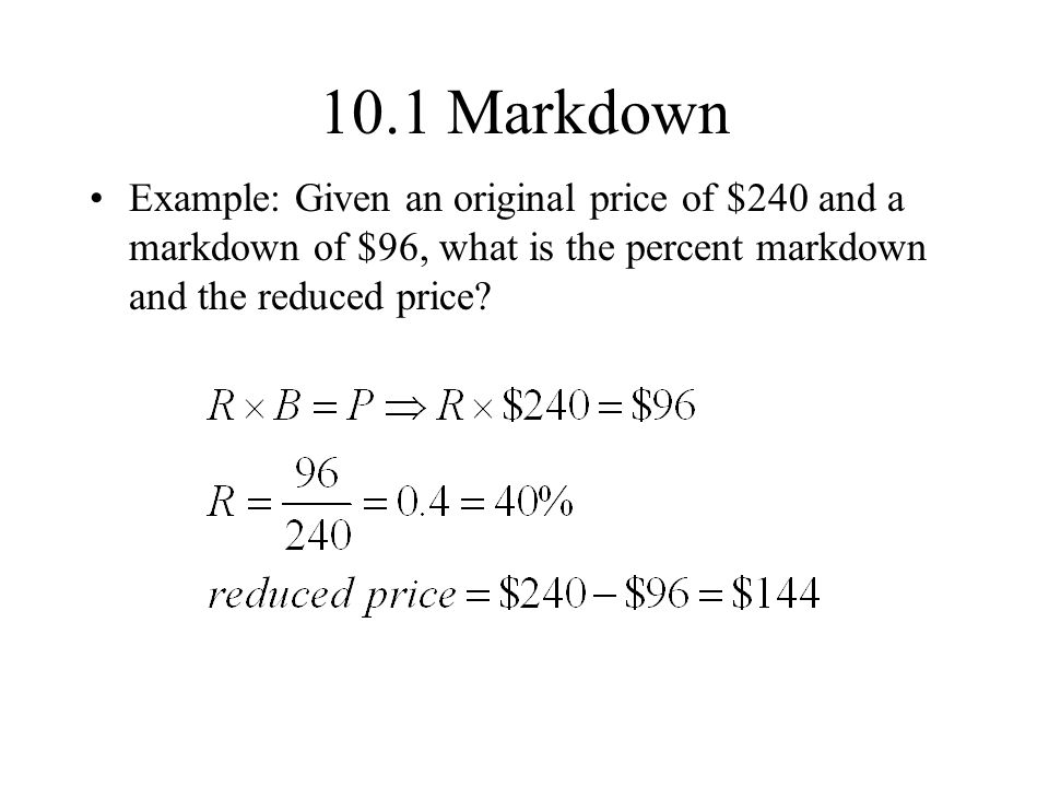 10.1 Markdown Example: Given an original price of $240 and a markdown of $96, what is the percent markdown and the reduced price