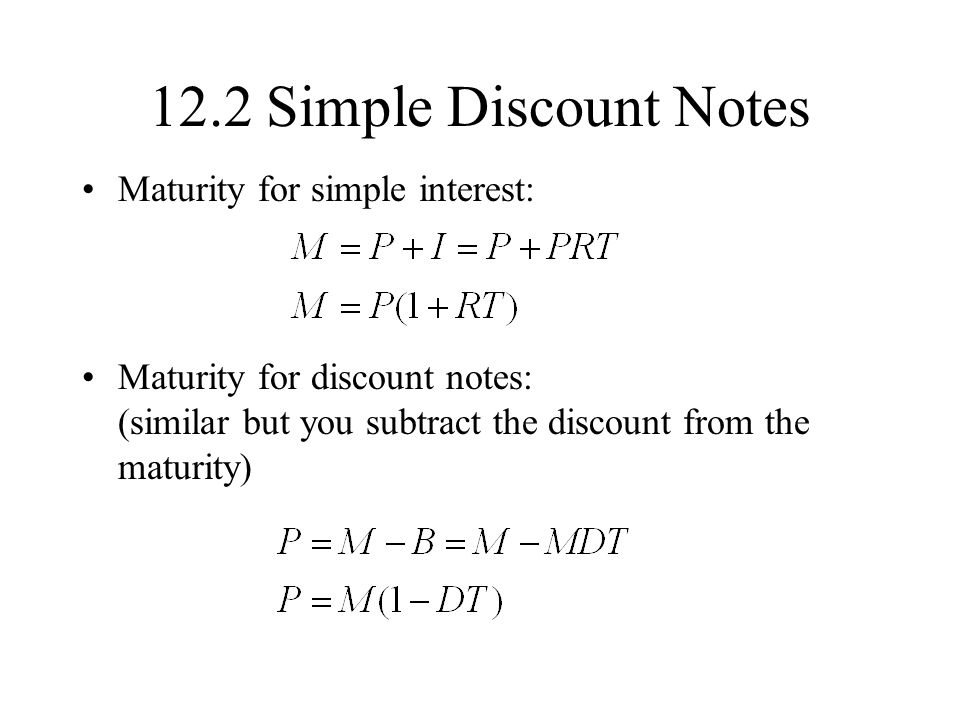 12.2 Simple Discount Notes Maturity for simple interest: