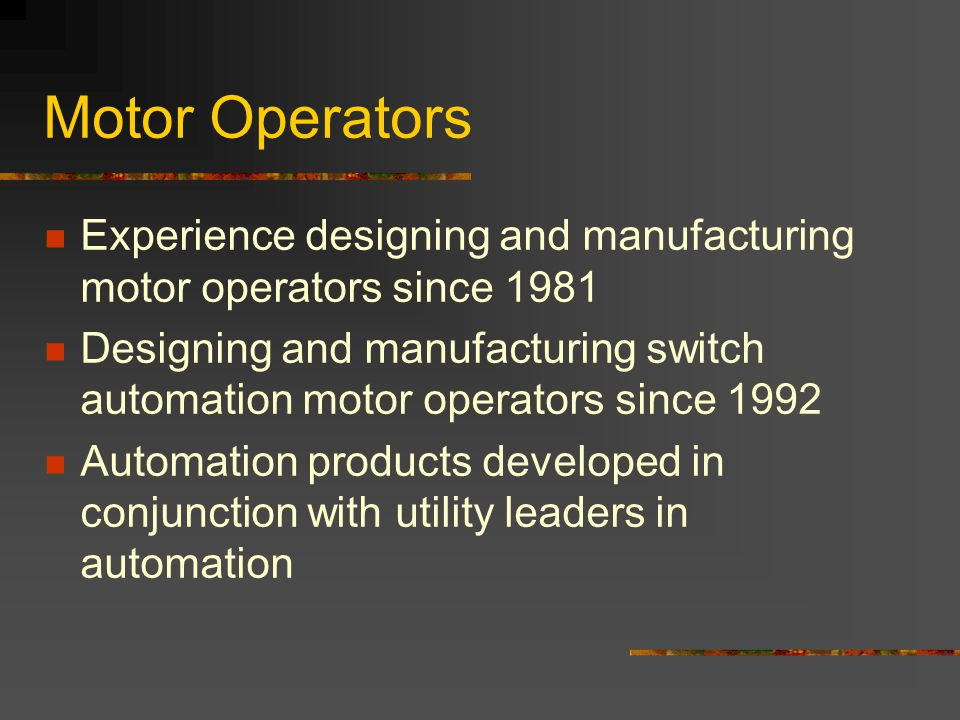 Motor Operators Experience designing and manufacturing motor operators since