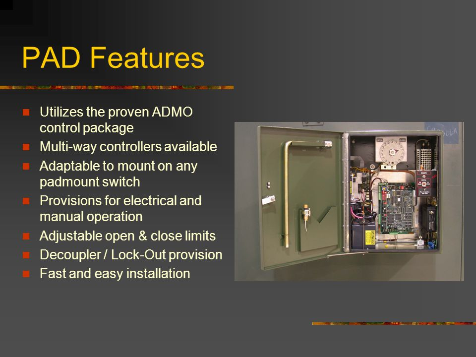 PAD Features Utilizes the proven ADMO control package