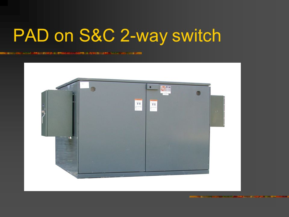 PAD on S&C 2-way switch