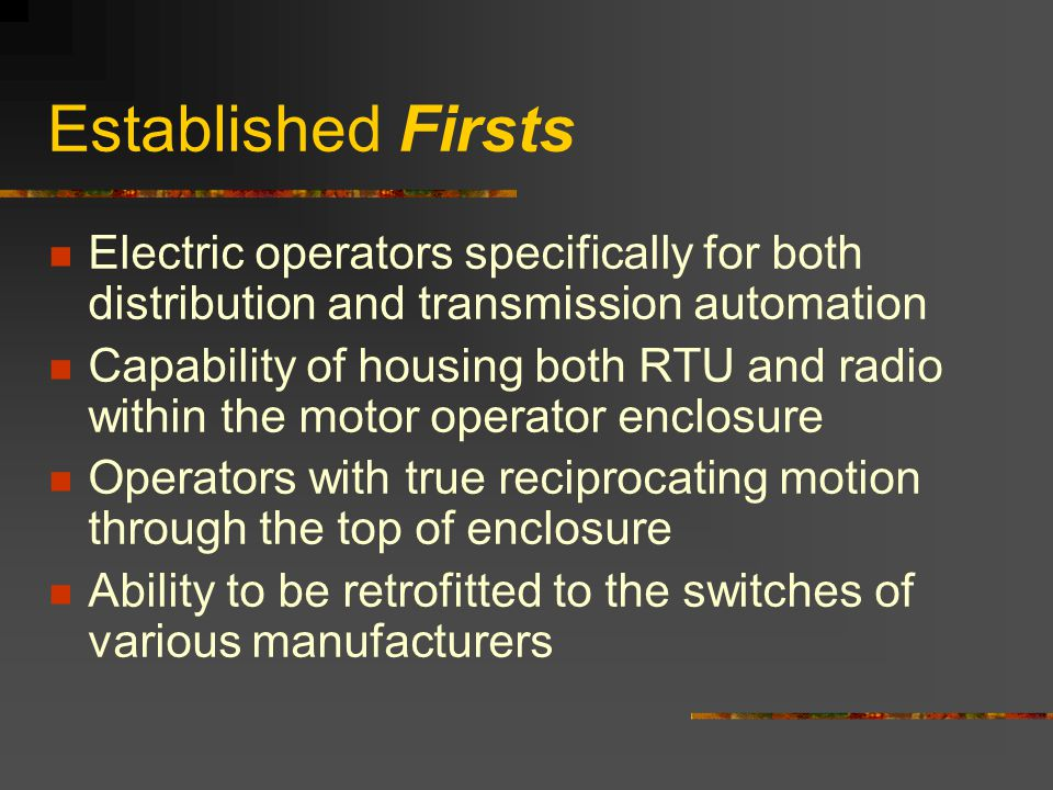 Established Firsts Electric operators specifically for both distribution and transmission automation.