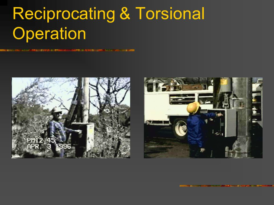 Reciprocating & Torsional Operation