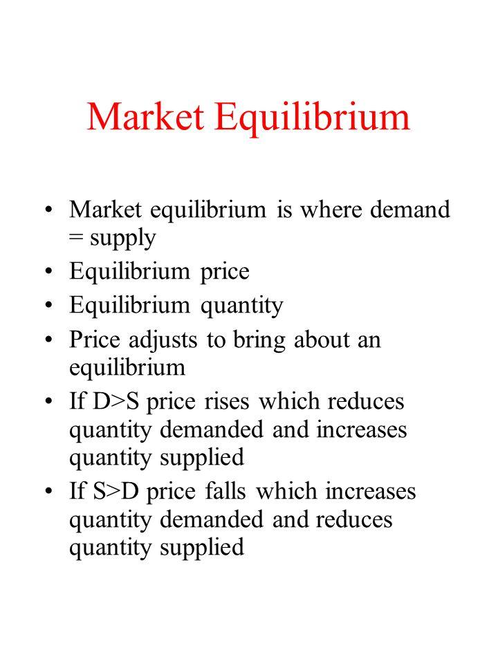 Market Equilibrium Market equilibrium is where demand = supply