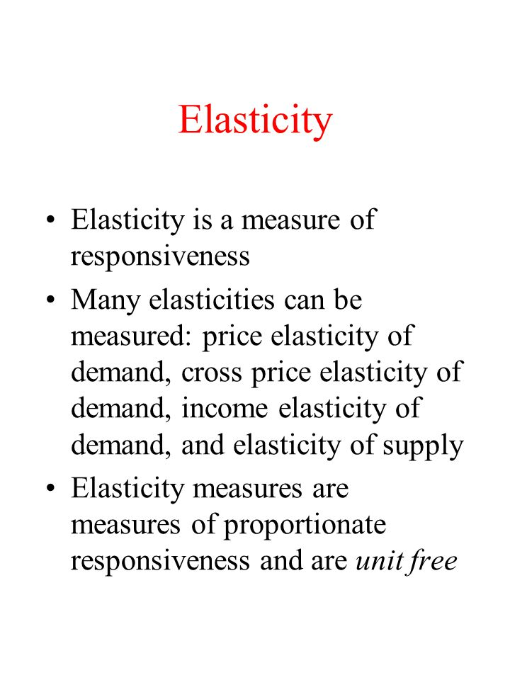Elasticity Elasticity is a measure of responsiveness