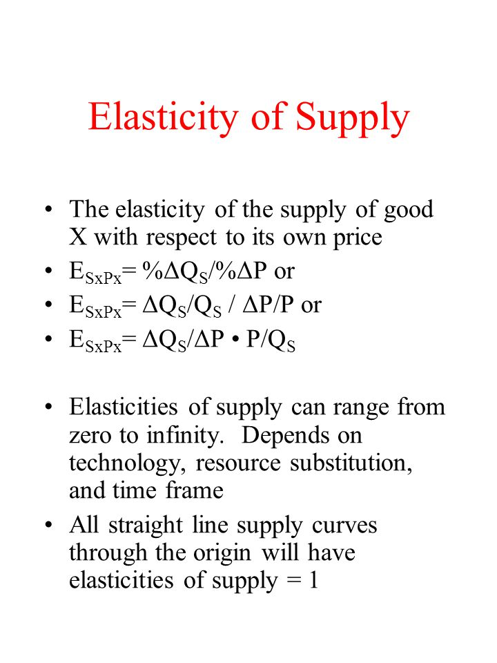 Elasticity of Supply The elasticity of the supply of good X with respect to its own price. ESxPx= %ΔQS/%ΔP or.