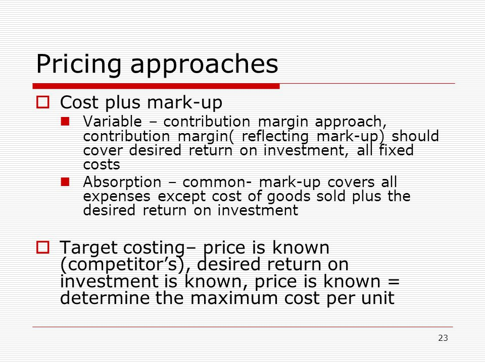 Pricing approaches Cost plus mark-up