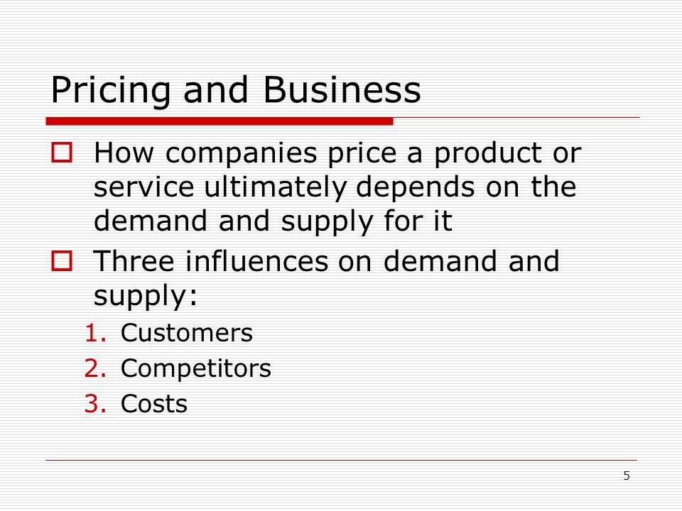 Pricing and Business How companies price a product or service ultimately depends on the demand and supply for it.