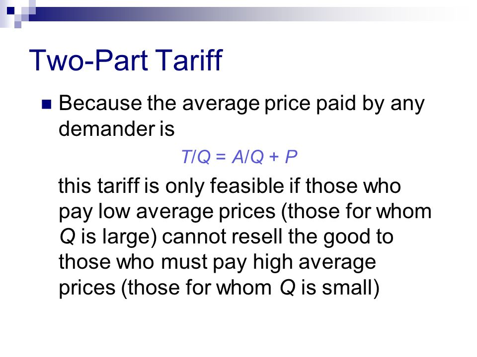 Two-Part Tariff Because the average price paid by any demander is
