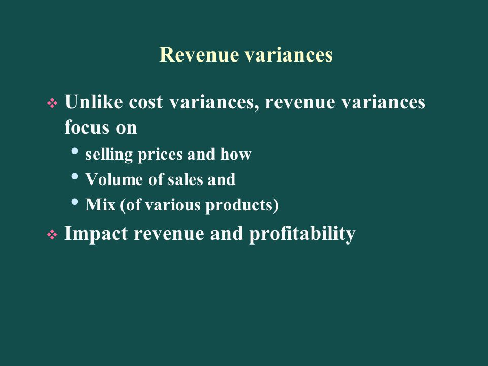 Revenue variances Unlike cost variances, revenue variances focus on