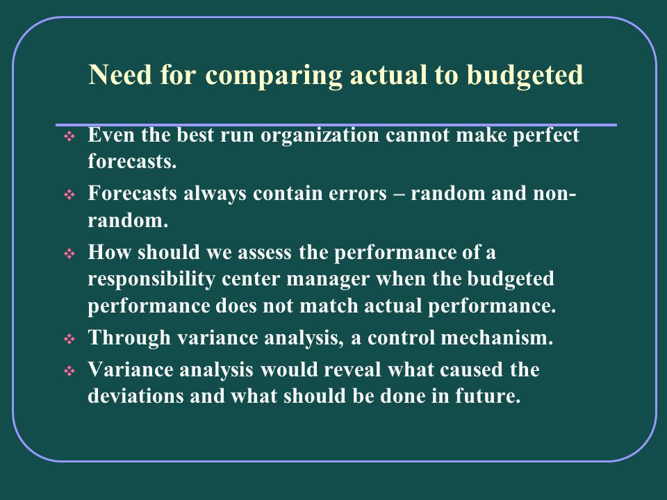 Need for comparing actual to budgeted