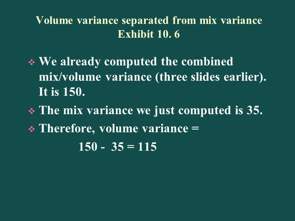 Volume variance separated from mix variance Exhibit 10. 6