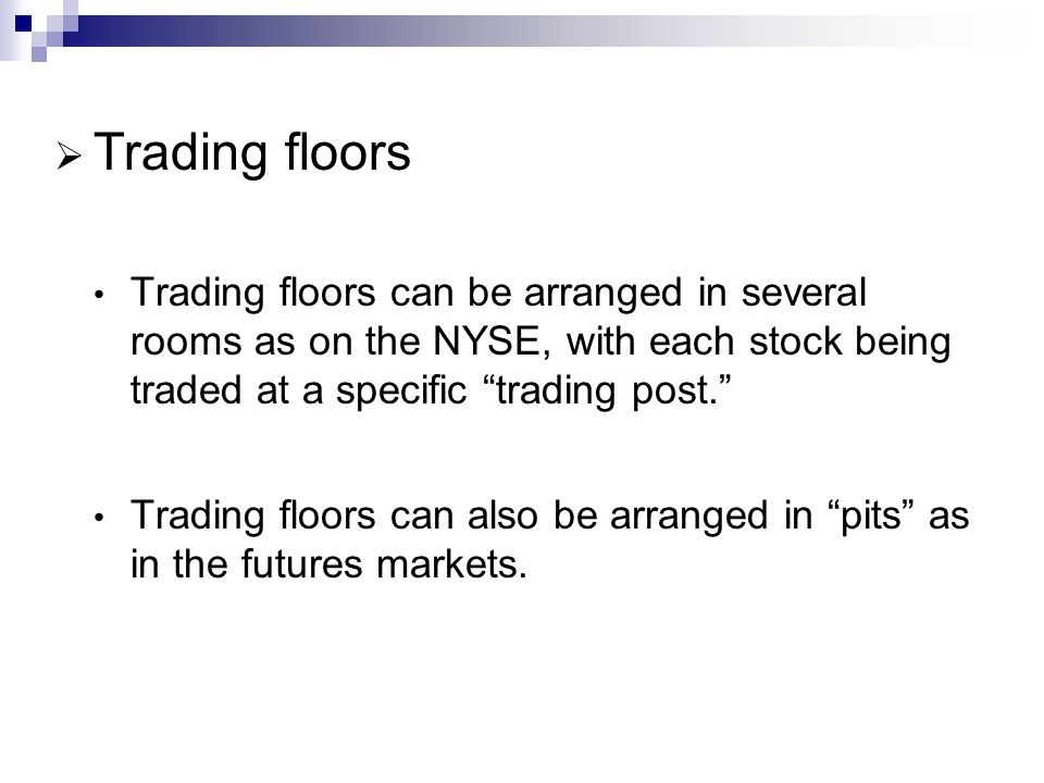 Trading floors Trading floors can be arranged in several rooms as on the NYSE, with each stock being traded at a specific trading post.