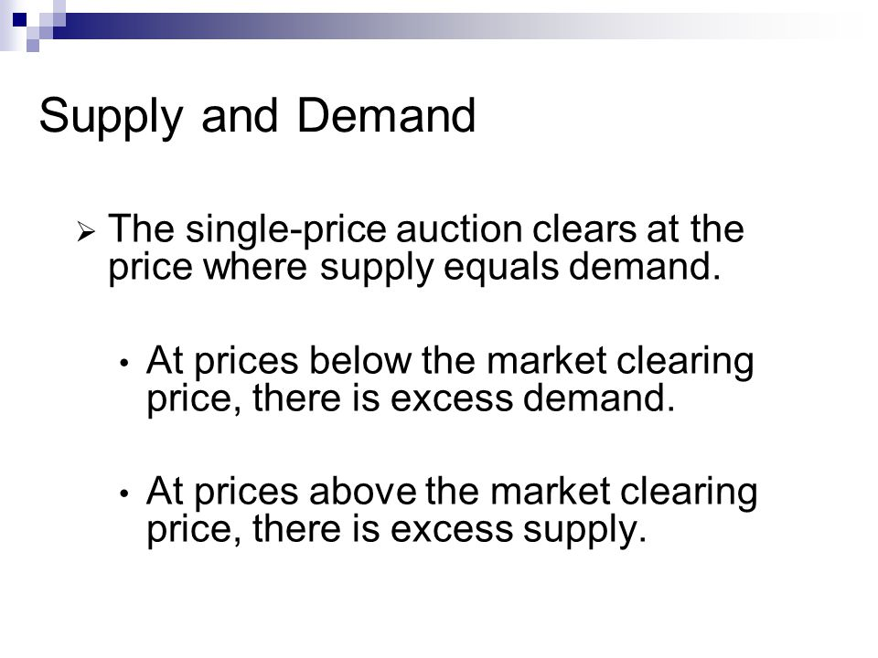Supply and Demand The single-price auction clears at the price where supply equals demand.