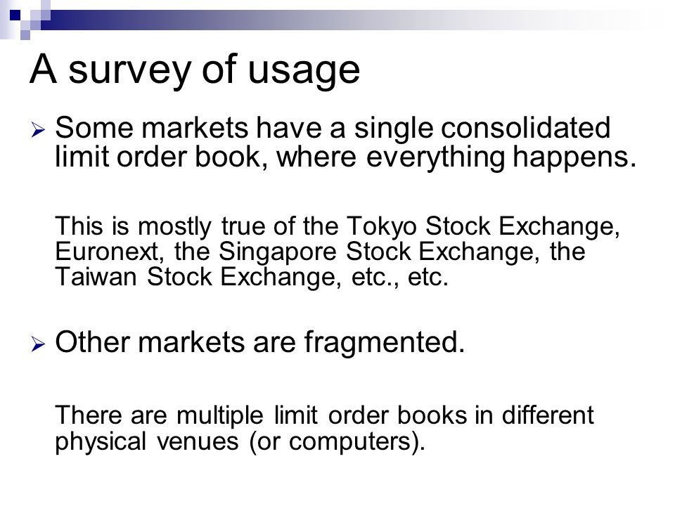 A survey of usage Some markets have a single consolidated limit order book, where everything happens.