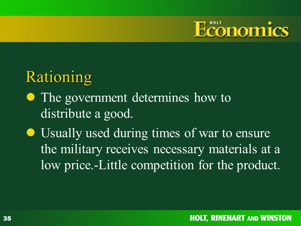 Rationing The government determines how to distribute a good.