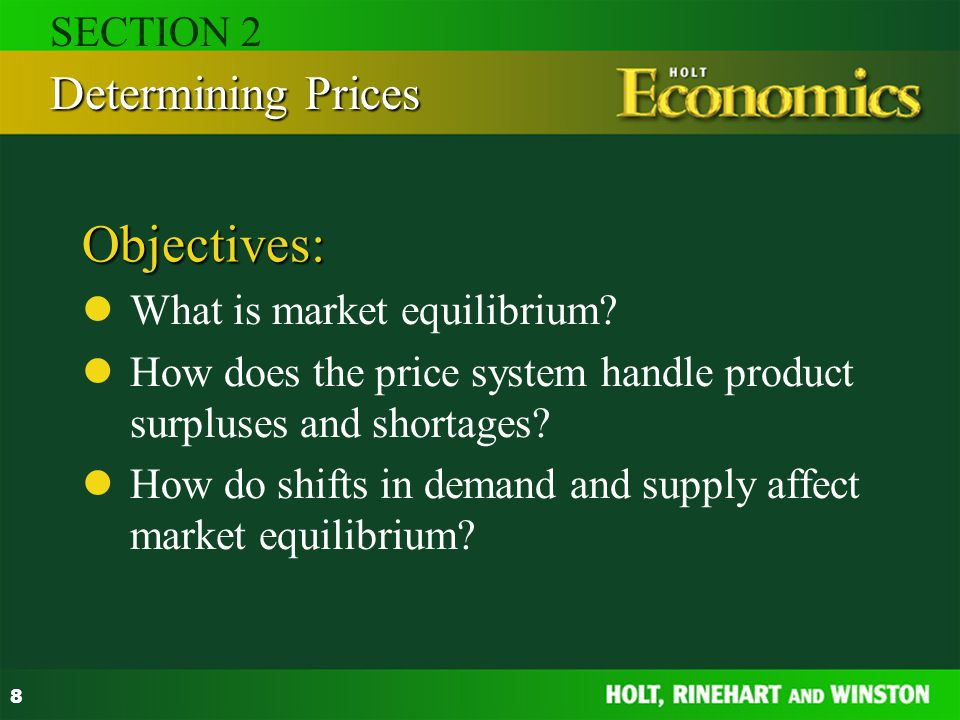 Objectives: Determining Prices SECTION 2 What is market equilibrium