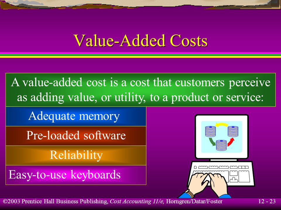 Value-Added Costs A value-added cost is a cost that customers perceive