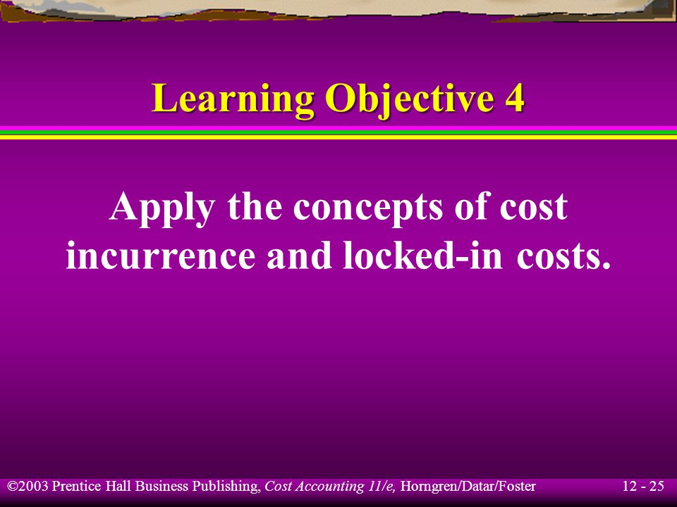 Apply the concepts of cost incurrence and locked-in costs.