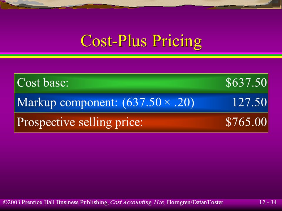 Cost-Plus Pricing Cost base: $637.50