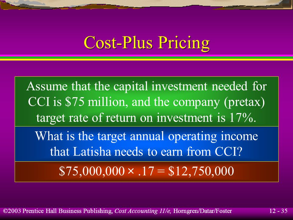 Cost-Plus Pricing Assume that the capital investment needed for