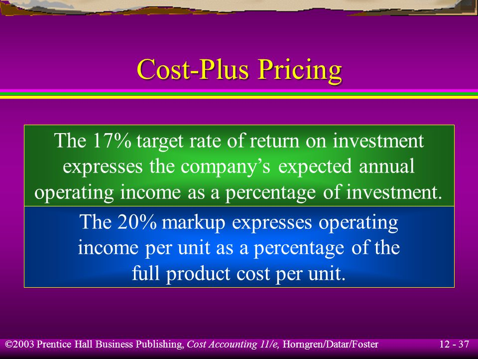 Cost-Plus Pricing The 17% target rate of return on investment