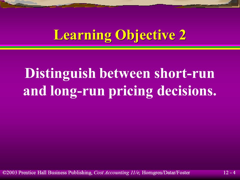 Distinguish between short-run and long-run pricing decisions.