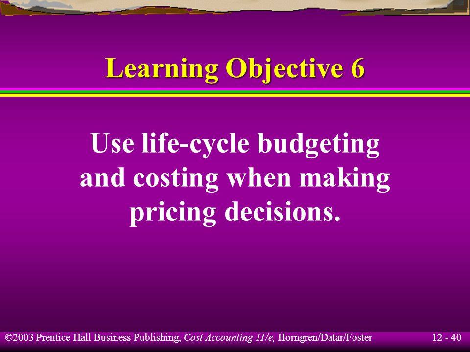 Use life-cycle budgeting and costing when making
