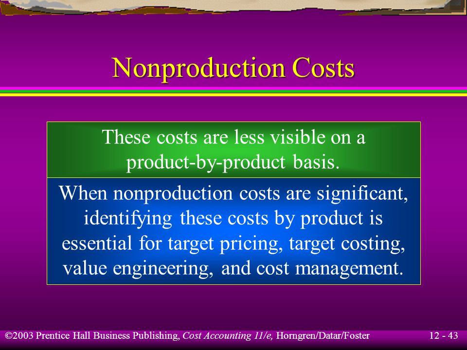 Nonproduction Costs These costs are less visible on a