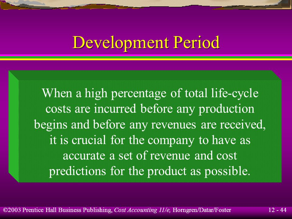 Development Period When a high percentage of total life-cycle