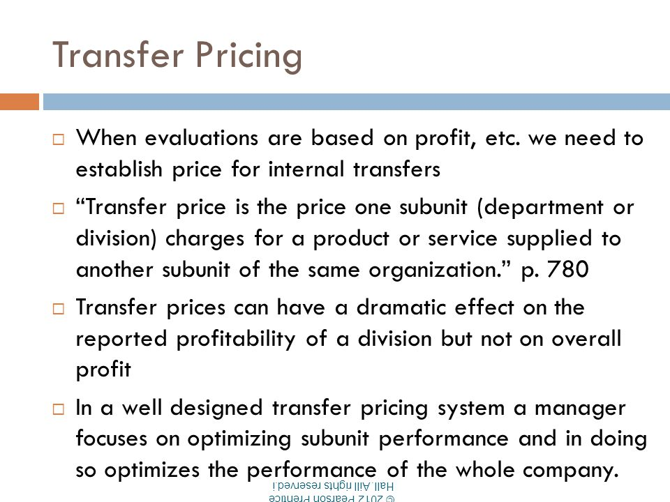 Transfer Pricing When evaluations are based on profit, etc. we need to establish price for internal transfers.