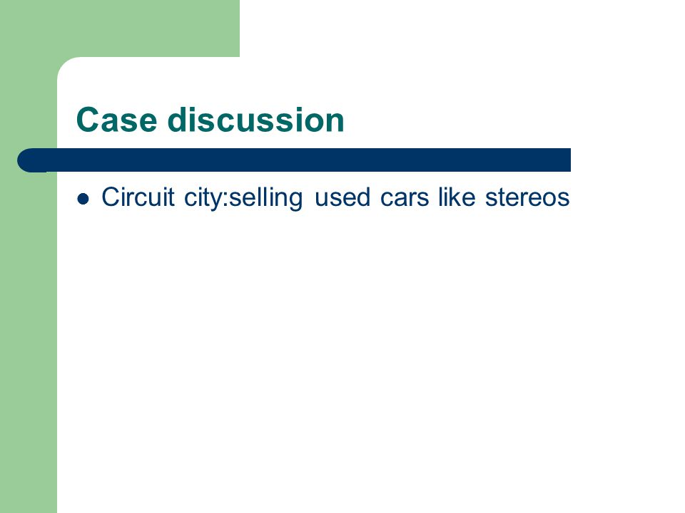 Case discussion Circuit city:selling used cars like stereos