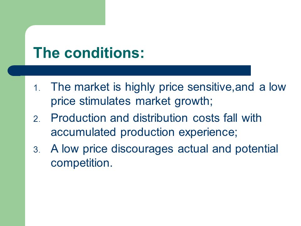 The conditions: The market is highly price sensitive,and a low price stimulates market growth;