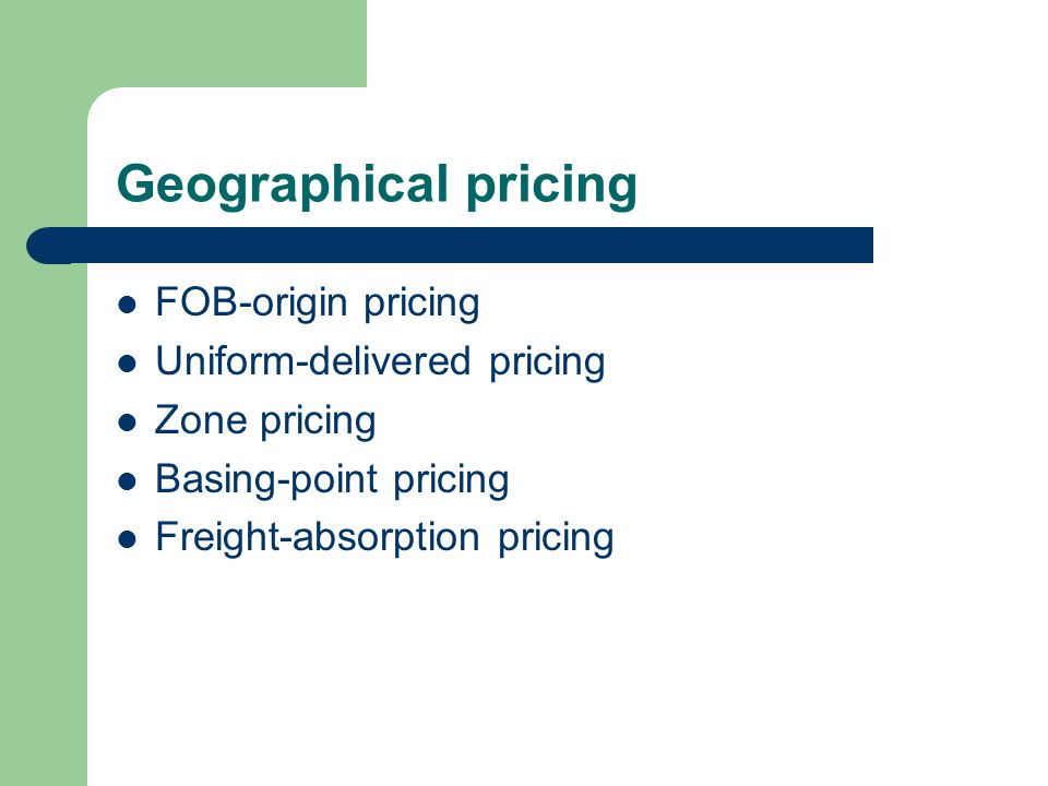 Geographical pricing FOB-origin pricing Uniform-delivered pricing